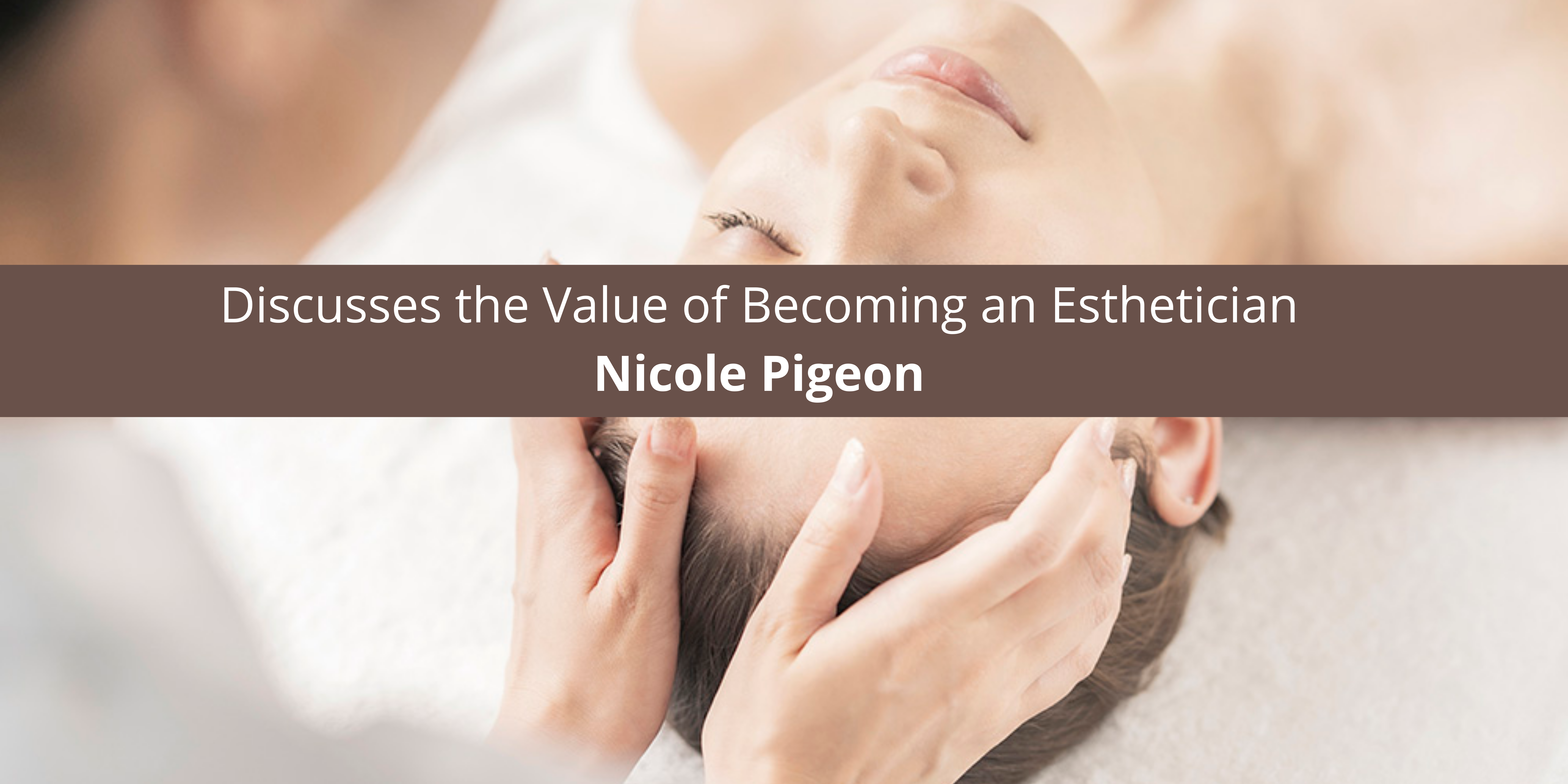 Nicole Pigeon Florida Discusses the Value of Becoming an Esthetician